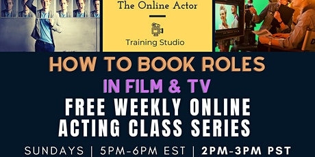 FREE Weekly Online Acting Classes - How to Book Roles in Film & TV(lessons) tickets