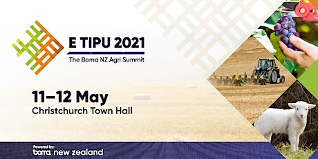 E Tipu 2021: The Boma NZ Agri Summit | Christchurch | 11–12 May 2021 tickets