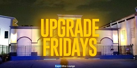 UPGRADE FRIDAYS @ Kapri Ultra Lounge Hottest Friday night in the city tickets