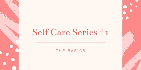 Self Care Series #1: An Exploration of the Basics tickets
