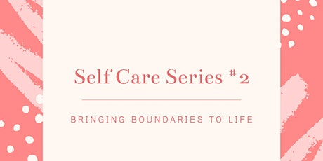Self Care Series #2: Bringing Boundaries to Life tickets