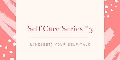 Self Care Series #3: Mind (Set) Your Self-Talk tickets