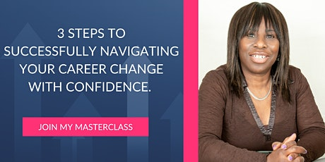 3 Steps To Successfully Navigating Your Career Change With Confidence tickets