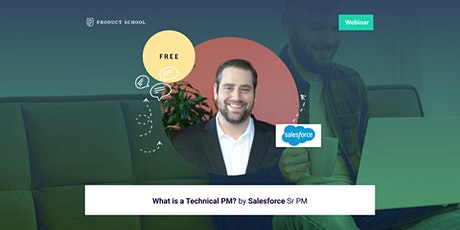 Webinar: What is a Technical PM? by Salesforce Sr PM tickets