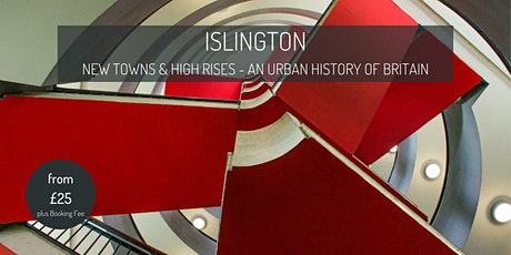 Islington : New Towns and High Rises - an urban history of Britain tickets