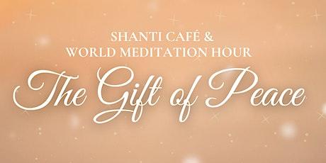 Shanti Cafe and World Meditation Hour tickets