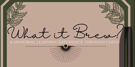 What it Brew? A Sensory Learning Experience Through Coffee tickets