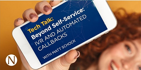 Tech Talk On-Demand: BEYOND SELF SERVICE - IVR AND AUTOMATED CALLBACKS tickets