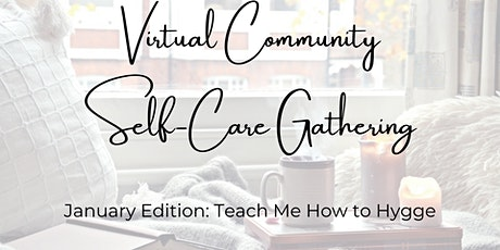 January's Virtual Self-Care Gathering: Teach Me How to Hygge tickets