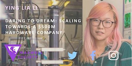 "Ying Lia Li: ""Daring to dream: Scaling towards a $500M hardware company"" tickets"