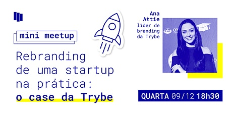 Mini MeetUp: Rebranding de uma startup na prática - o case Trybe ingressos