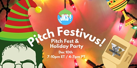 Pitch Festivus: Holiday Party and Pitch Fest! tickets
