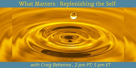 What Matters: Replenishing the Self with Craig Behenna tickets