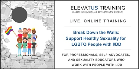 Break Down the Walls: Support Healthy Sexuality for LGBTQ People with I/DD tickets
