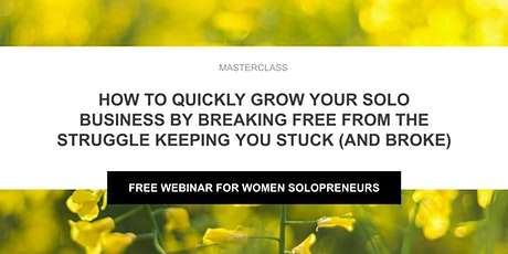 How to Quickly Grow Your Solo Business by Breaking Free From the Struggle tickets