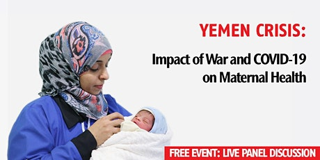 Live Panel and Q&A: Impact of War and COVID-19 on Maternal Health in Yemen tickets