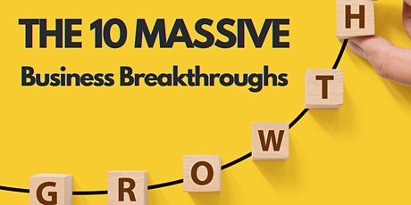 The 10 MASSIVE Business Breakthroughs tickets