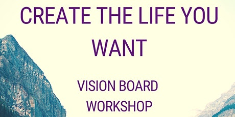 Copy of Create the Life You Want Vision Board Workshop tickets
