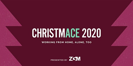 ChristmACE 2020: Working From Home, Alone, Too tickets