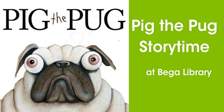 Pig the Pug Story Time @ Bega Library tickets