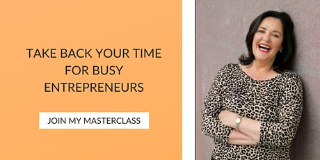 Take Back Your Time For Busy Entrepreneurs tickets