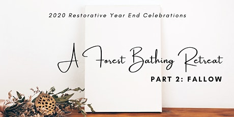 A Forest Bathing Retreat [2020 year end celebrations]: Part 2 - Fallow tickets