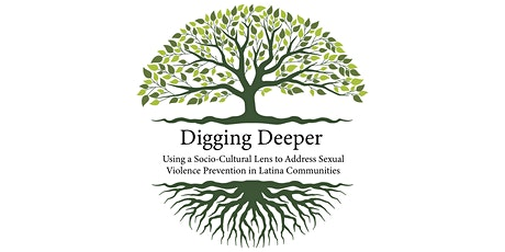 Digging Deeper: Addressing Sexual Violence Prevention in Latina Communities tickets