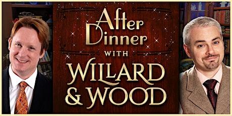 After Dinner with Willard & Wood tickets