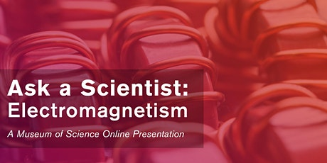Ask a Scientist: Electromagnetism - #LiveStream tickets