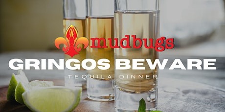 Gringos Beware Tequila Dinner tickets