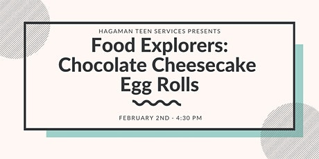 Food Explorers - Chocolate Cheesecake Egg Rolls tickets