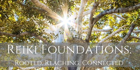 Reiki Foundations:  Rooted. Reaching. Connected (Monthly Offering) tickets