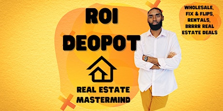 ROI Depot Mastermind - Wholesale, Fix and Flips, Rent, BRRRR Real Estate tickets