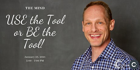 Your Mind - Use The Tool or Be The Tool. tickets