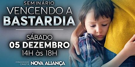 VENCENDO A BASTARDIA - 05/12/2020 ingressos