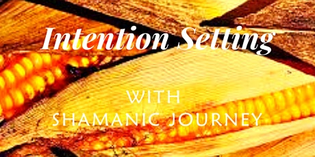 INTENTION SETTING WITH SHAMANIC JOURNEY tickets