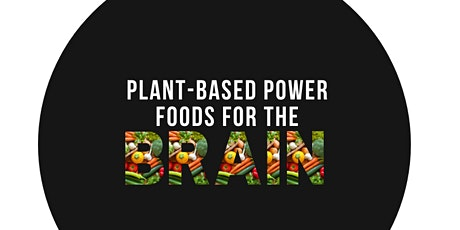 Plant-Based Power Foods For the Brain (Vegan Nutrition & Cooking Class) tickets