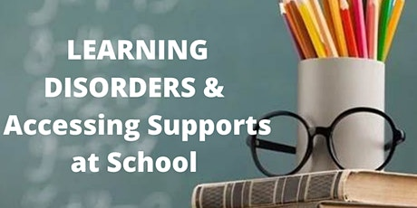 LEARNING DISORDERS & HOW TO ACCESS SUPPORTS AT SCHOOL tickets