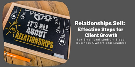 Relationships Sell:  Effective Steps for Client Growth tickets