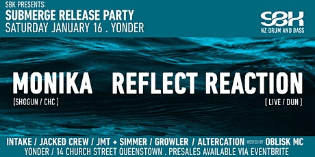 SBK presents  SUBMERGE RELEASE ft  MONIKA + REFLECT REACTION ( Yonder/ Qt ) tickets
