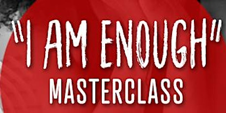 I Am Enough Masterclass tickets