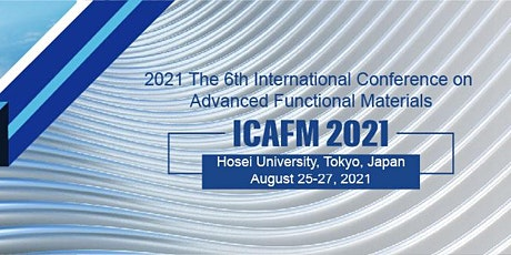 The 6th Intl. Conference on Advanced Functional Materials (ICAFM 2021) tickets
