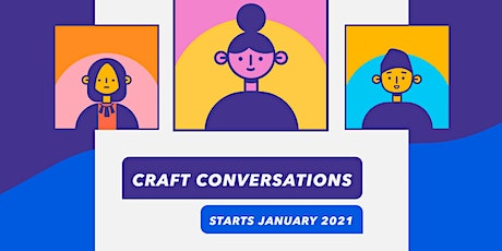 Craft Conversations - Winter 2021 tickets
