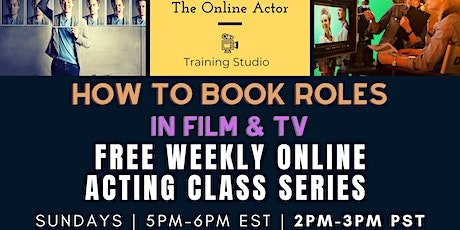 FREE Weekly Online Acting Workshop- How to Book Roles in Film & TV(classes) tickets