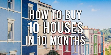 How to buy 10 houses in 10 months – Online  Workshop! tickets