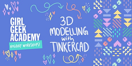 Girl Geek Academy Holiday Workshop - 3D Modelling with Tinkercad tickets