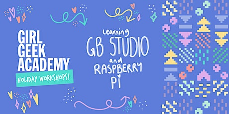 Girl Geek Academy Holiday Workshop - GB Studio and Raspberry Pi tickets
