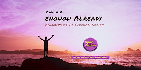 Enough Already - Committing To Freedom Mindfulness Gathering tickets