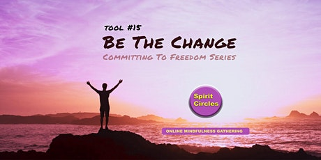 Be The Change - Committing To Freedom Mindfulness Gathering tickets