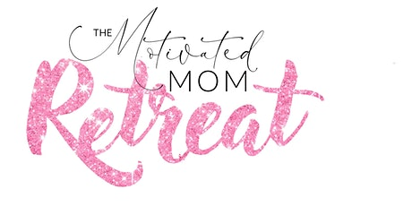 2021 Motivated Mom Retreat tickets